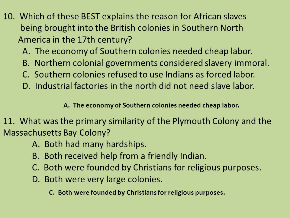 10. Which of these BEST explains the reason for African slaves being brought into the British colonies in Southern North America in the 17th century?