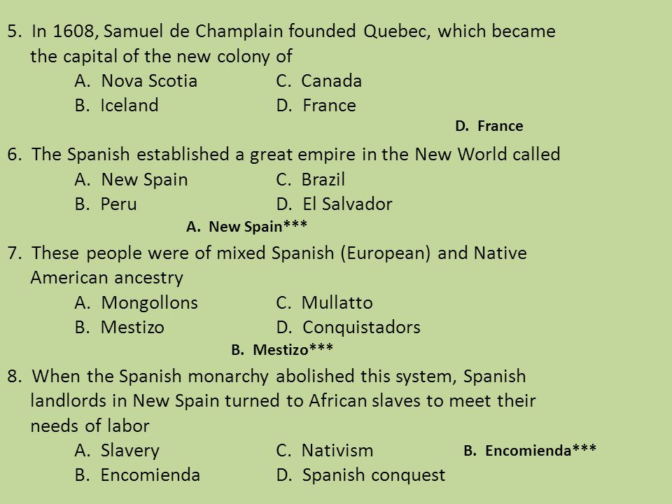 5. In 1608, Samuel de Champlain founded Quebec, which became the capital of the new colony of A. Nova ScotiaC. Canada B. IcelandD. France 6. The Spani