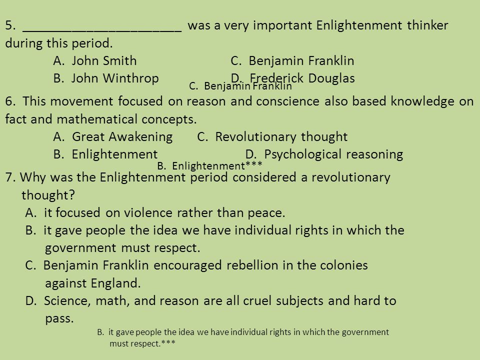 5. ______________________ was a very important Enlightenment thinker during this period. A. John Smith C. Benjamin Franklin B. John Winthrop D. Freder
