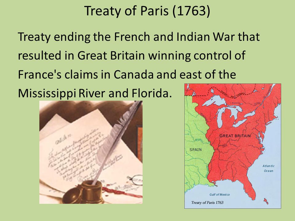 Treaty of Paris (1763) Treaty ending the French and Indian War that resulted in Great Britain winning control of France's claims in Canada and east of