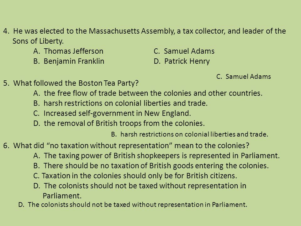 4. He was elected to the Massachusetts Assembly, a tax collector, and leader of the Sons of Liberty. A. Thomas JeffersonC. Samuel Adams B. Benjamin Fr
