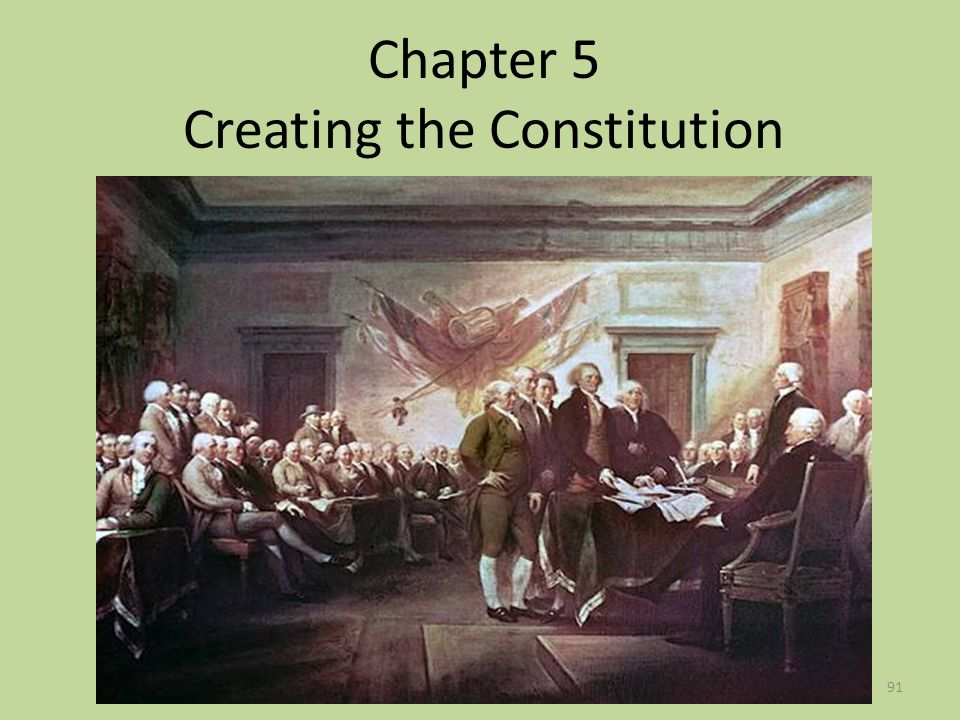 91 Chapter 5 Creating the Constitution