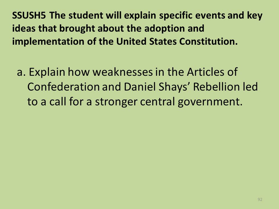 92 SSUSH5 The student will explain specific events and key ideas that brought about the adoption and implementation of the United States Constitution.