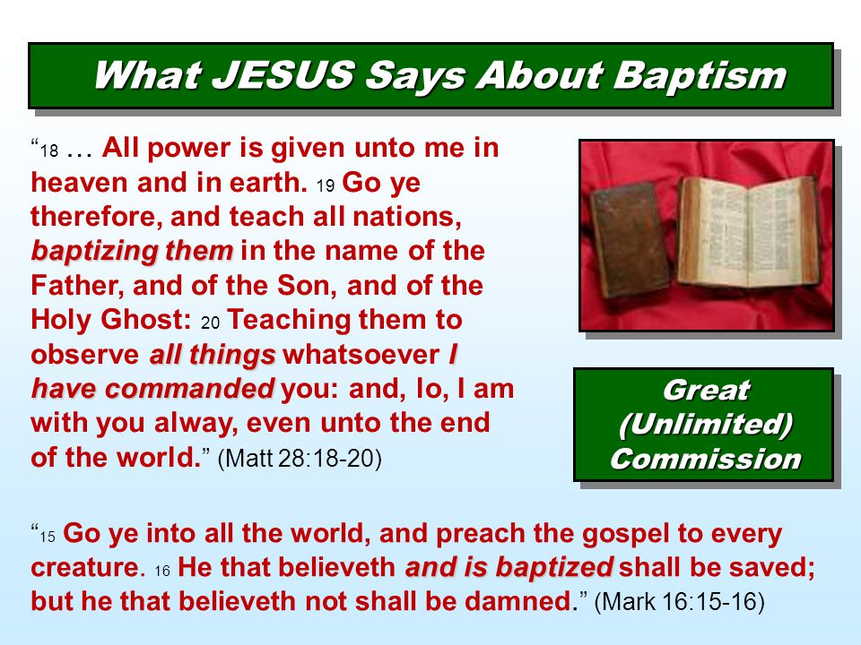"""What JESUS Says About Baptism baptizing them all thingsI have commanded """" 18 … All power is given unto me in heaven and in earth. 19 Go ye therefore,"""