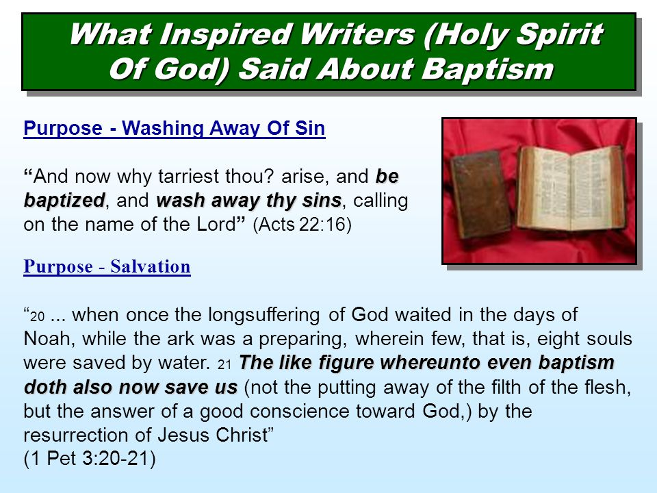 What Inspired Writers (Holy Spirit Of God) Said About Baptism be baptizedwash away thy sins Purpose - Washing Away Of Sin And now why tarriest thou.
