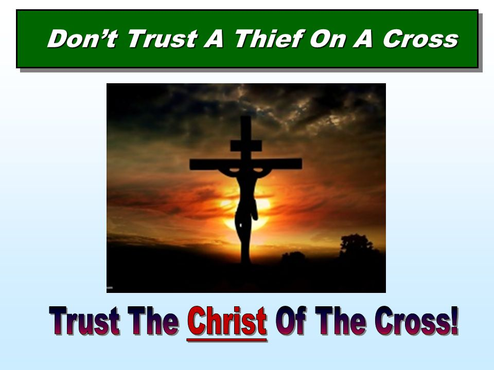Don't Trust A Thief On A Cross