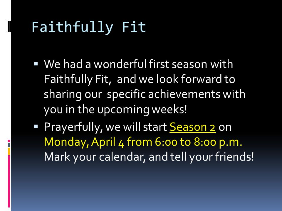 Faithfully Fit  We had a wonderful first season with Faithfully Fit, and we look forward to sharing our specific achievements with you in the upcoming weeks.