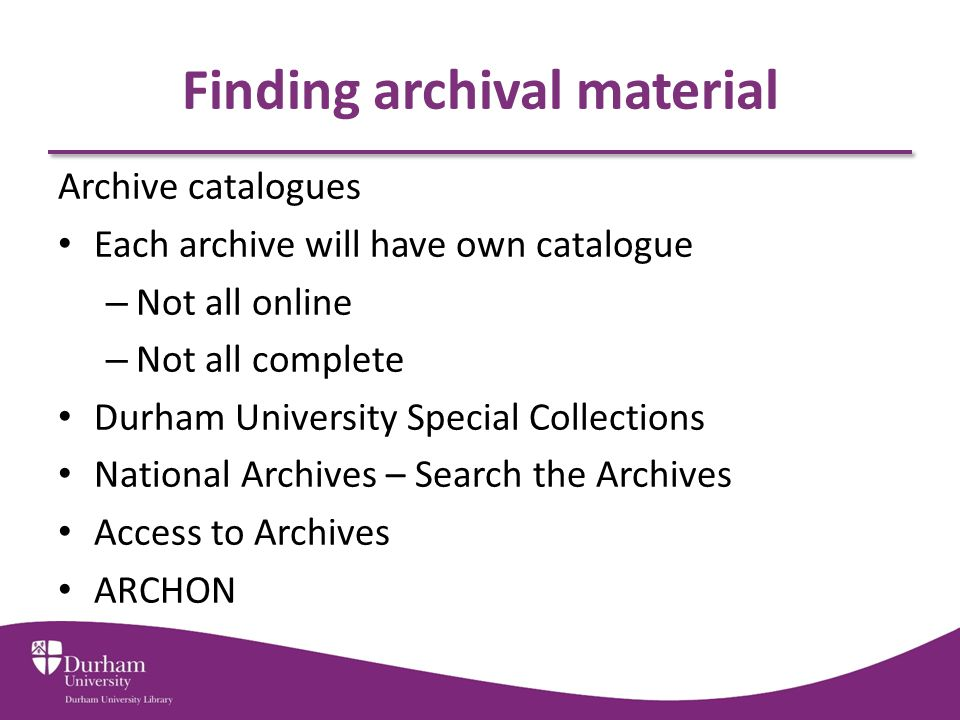 Finding archival material Search strategies Think laterally Combine search terms – Boolean searching Use wild card/fuzzy searches Finding material Locally held copies Printed sources Online sources – many from Library catalogue