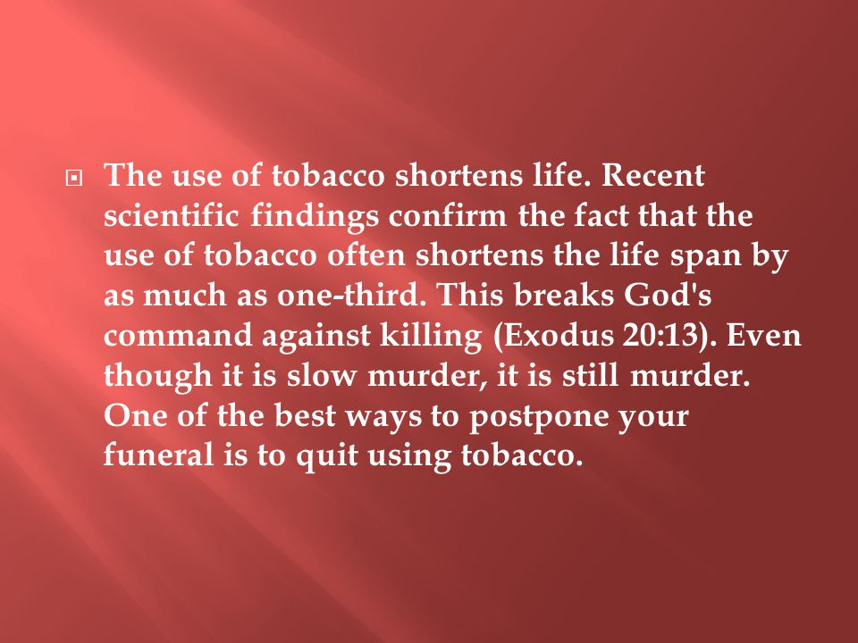  The use of tobacco shortens life.