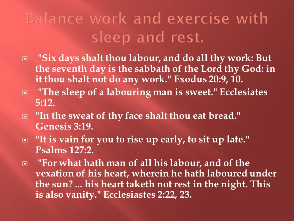  Six days shalt thou labour, and do all thy work: But the seventh day is the sabbath of the Lord thy God: in it thou shalt not do any work. Exodus 20:9, 10.