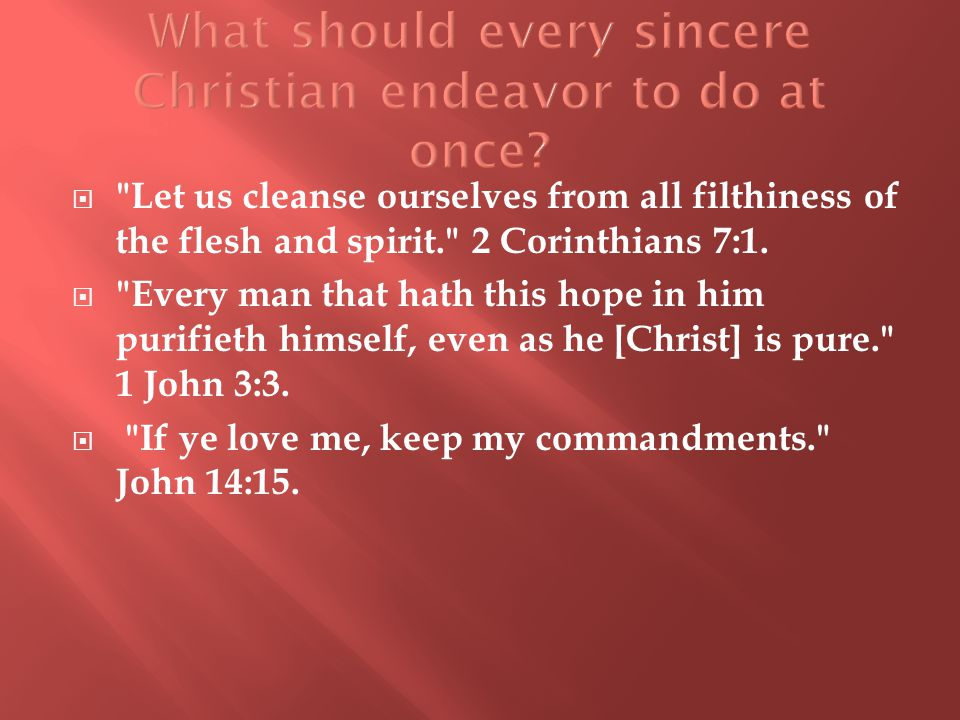  Let us cleanse ourselves from all filthiness of the flesh and spirit. 2 Corinthians 7:1.