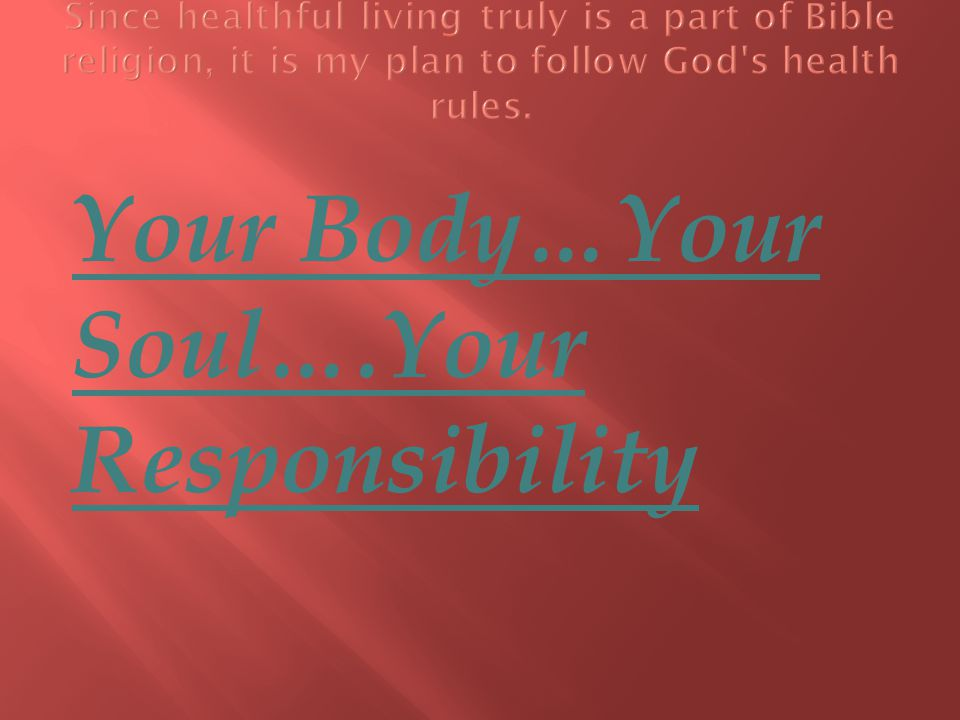 Your Body…Your Soul….Your Responsibility
