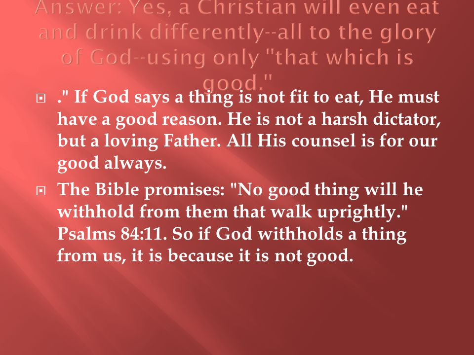 . If God says a thing is not fit to eat, He must have a good reason.