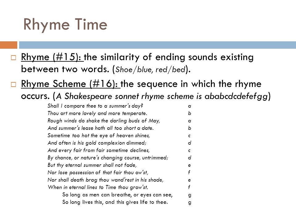 Rhyme Time  Rhyme (#15): the similarity of ending sounds existing between two words.