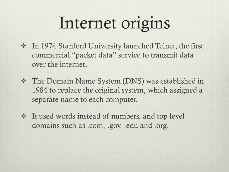 "Internet origins  In 1974 Stanford University launched Telnet, the first commercial ""packet data"" service to transmit data over the internet.  The D"