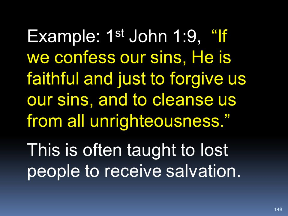 """148 Example: 1 st John 1:9, """"If we confess our sins, He is faithful and just to forgive us our sins, and to cleanse us from all unrighteousness."""" This"""