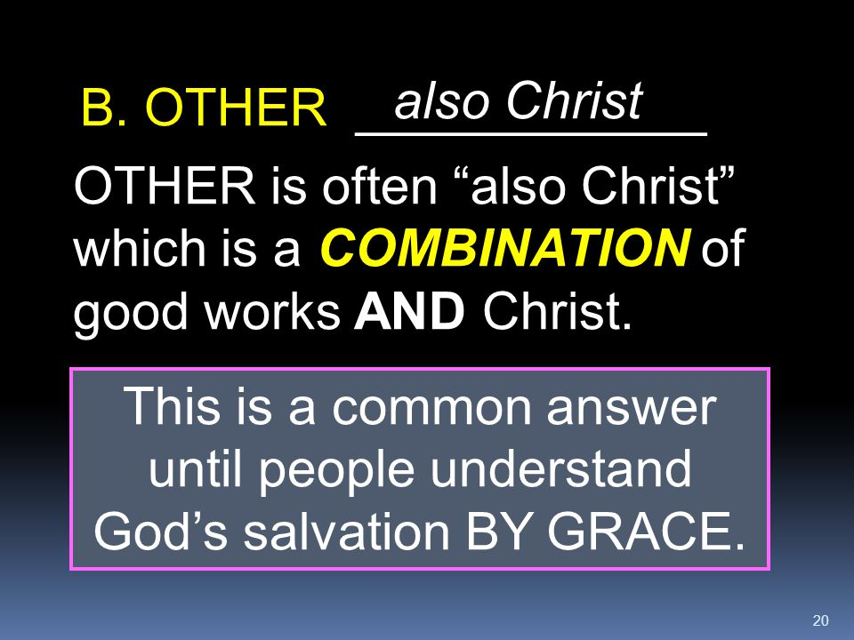 """20 B. OTHER ____________ OTHER is often """"also Christ"""" which is a COMBINATION of good works AND Christ. This is a common answer until people understand"""