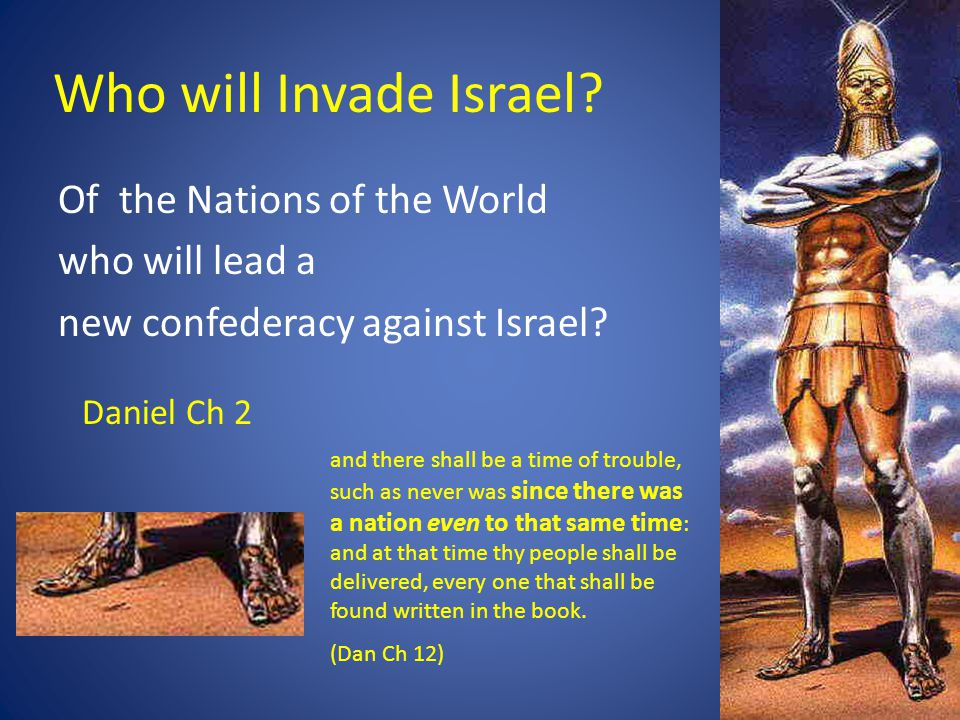 Who will Invade Israel. Of the Nations of the World who will lead a new confederacy against Israel.