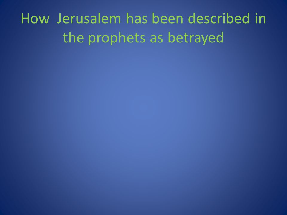 How Jerusalem has been described in the prophets as betrayed