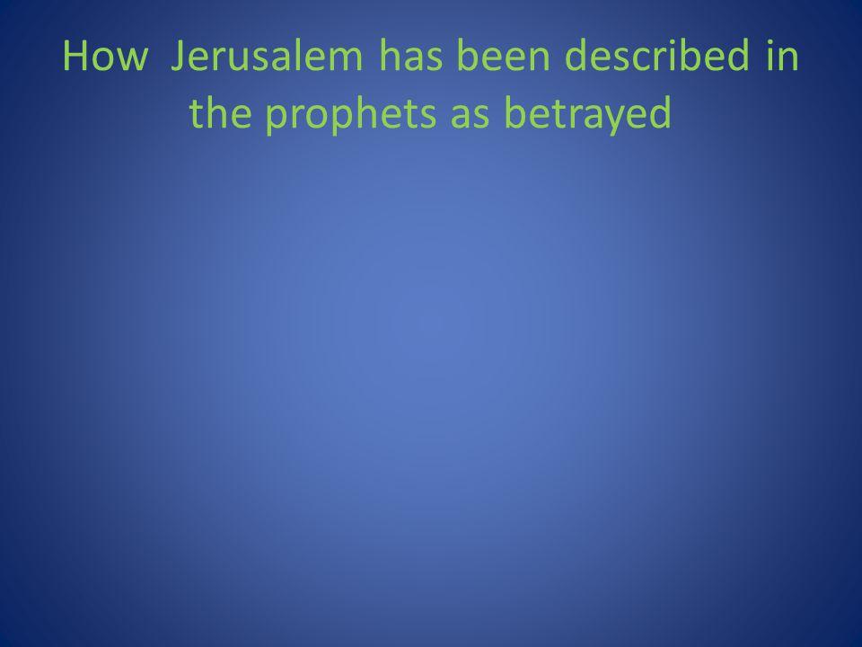 Jerusalem betrayed Eze 36:2 Thus saith the Lord GOD: Because the enemy hath said against you, Aha.