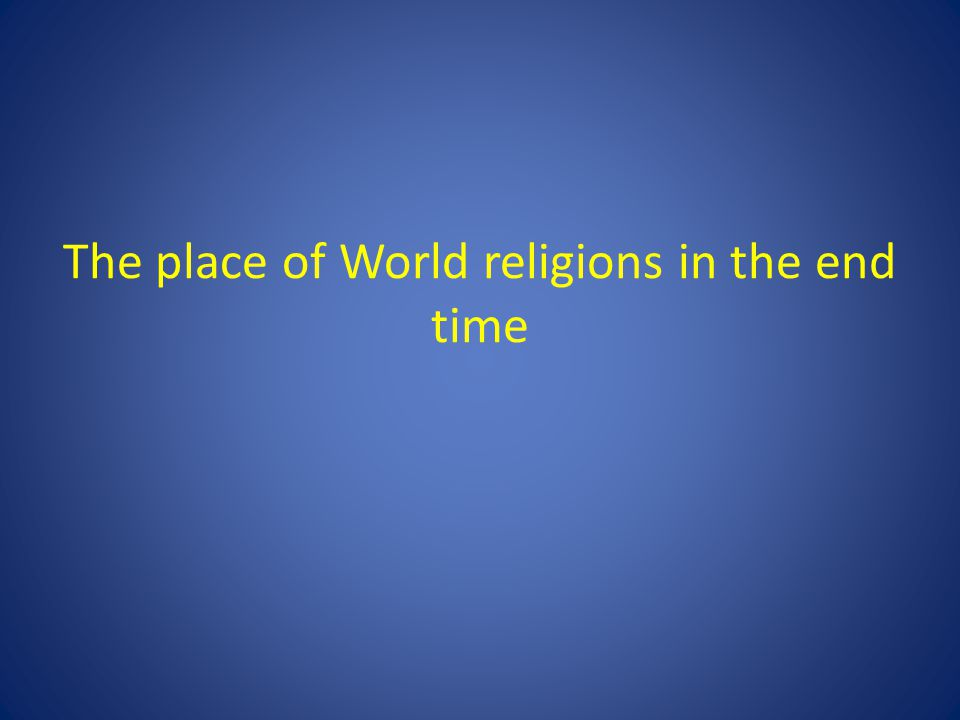 The place of World religions in the end time
