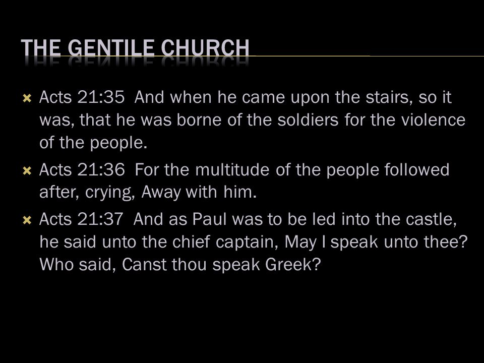  Acts 21:35 And when he came upon the stairs, so it was, that he was borne of the soldiers for the violence of the people.