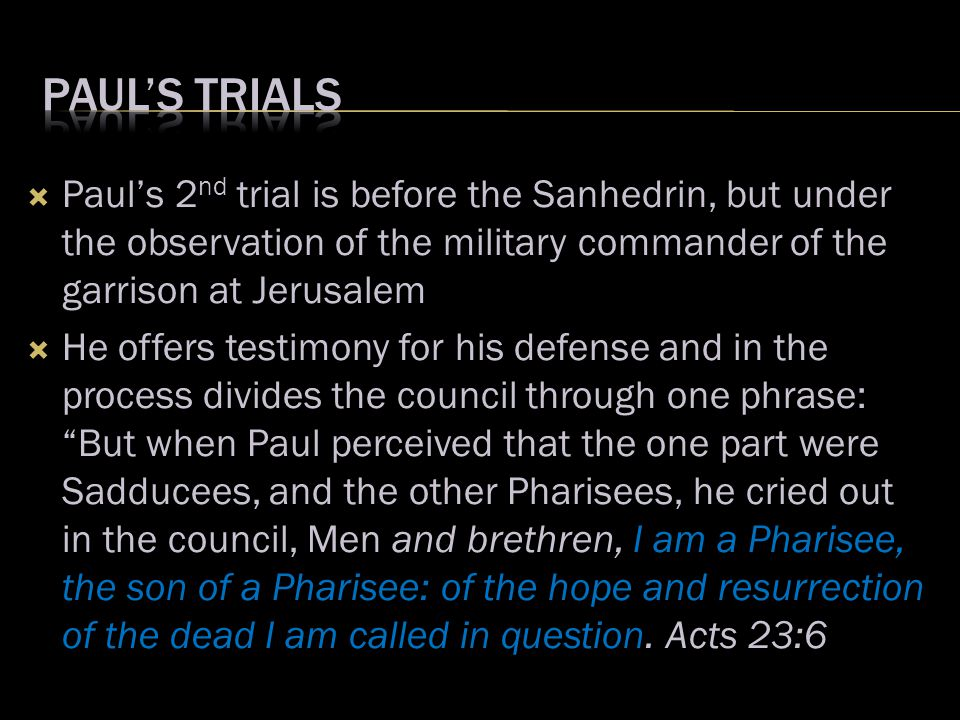  Paul's 2 nd trial is before the Sanhedrin, but under the observation of the military commander of the garrison at Jerusalem  He offers testimony fo