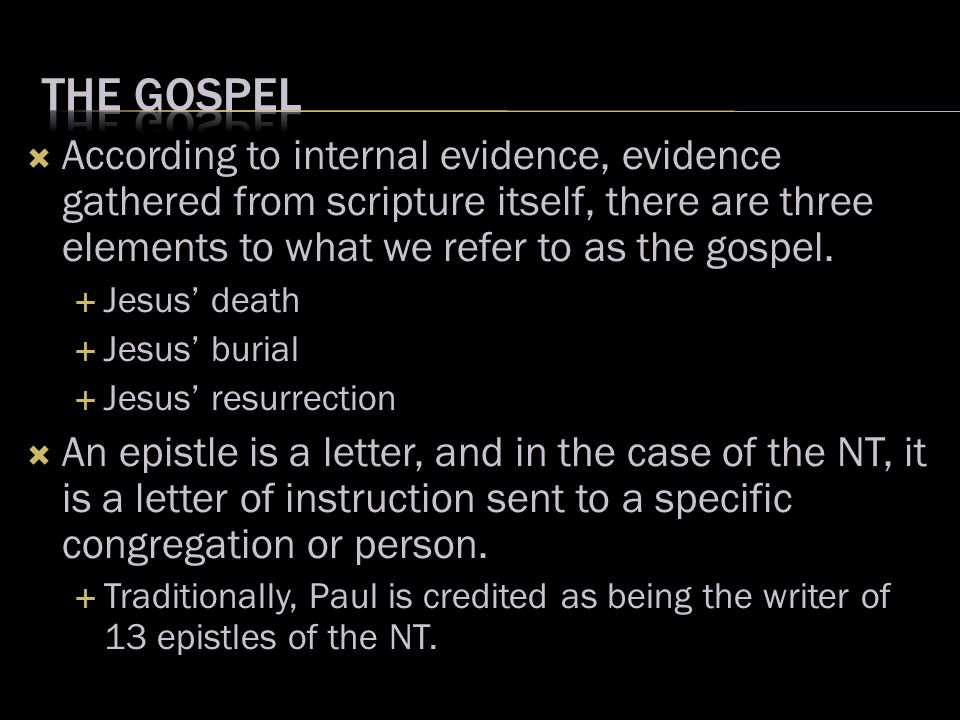  According to internal evidence, evidence gathered from scripture itself, there are three elements to what we refer to as the gospel.