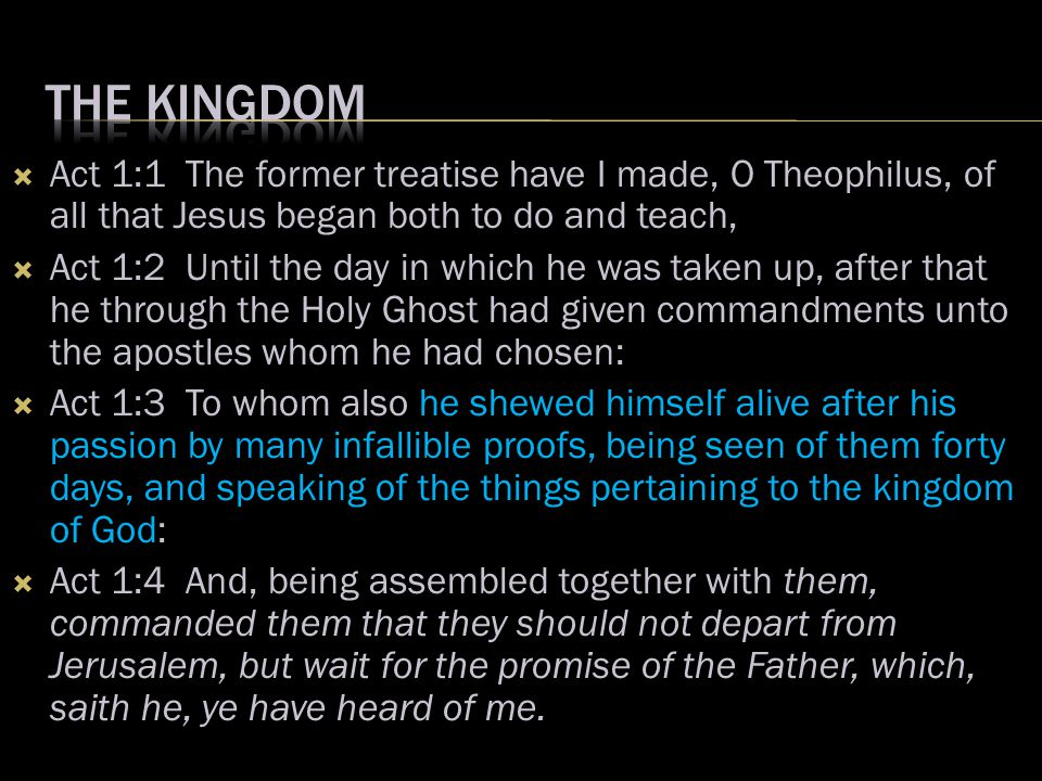  Act 1:1 The former treatise have I made, O Theophilus, of all that Jesus began both to do and teach,  Act 1:2 Until the day in which he was taken u