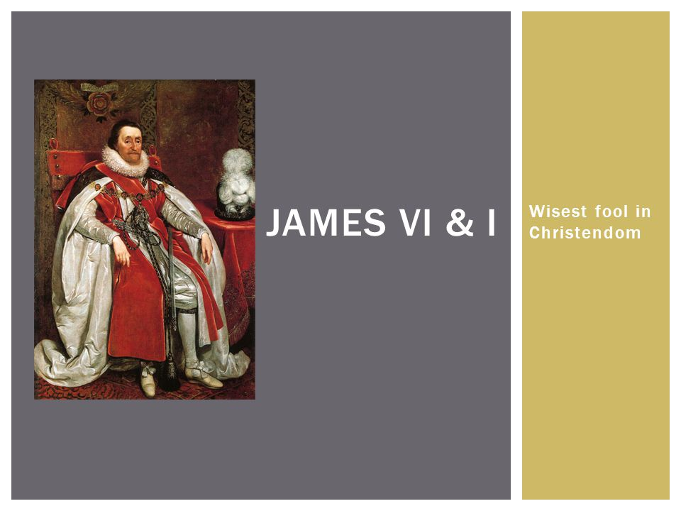 Wisest fool in Christendom JAMES VI & I