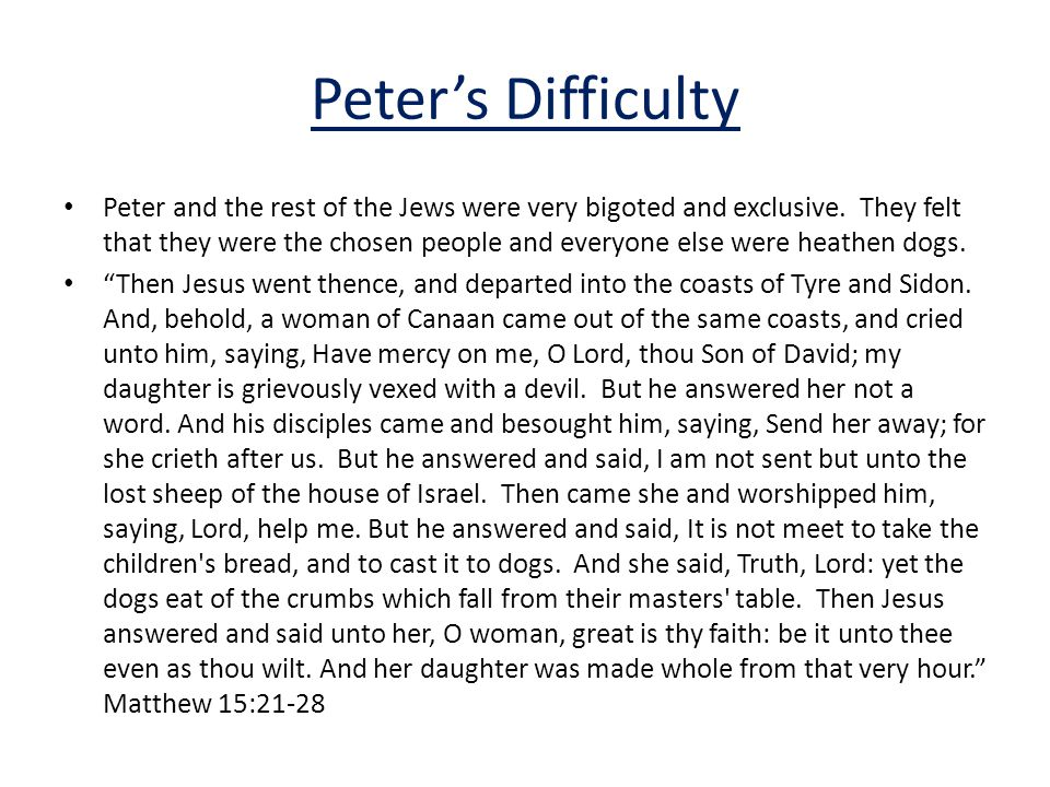 Peter's Difficulty Peter and the rest of the Jews were very bigoted and exclusive.