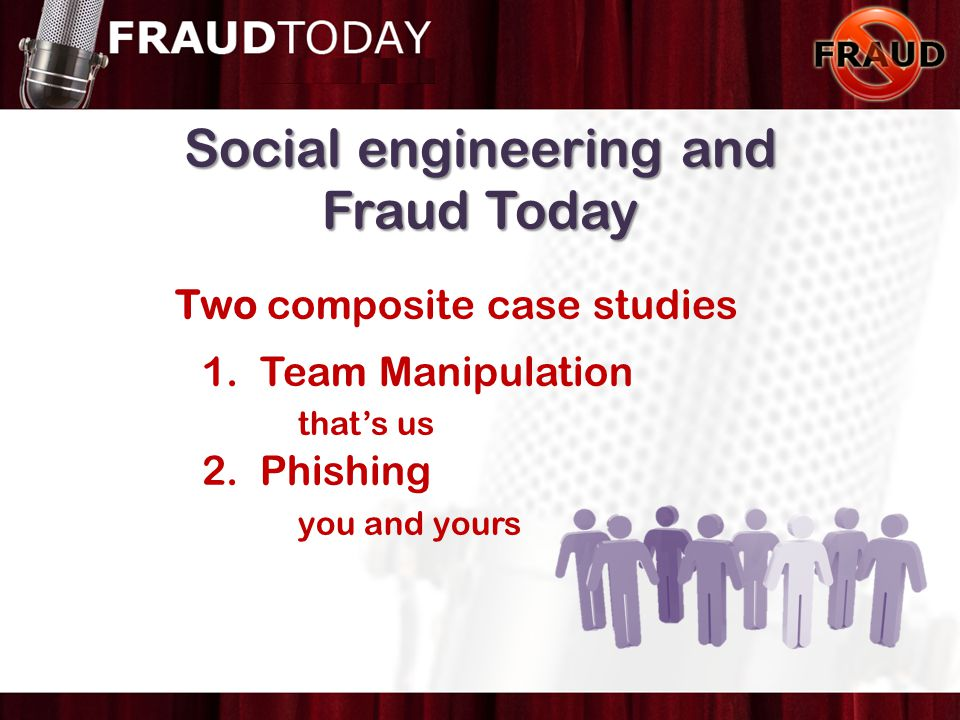 Social engineering and Fraud Today Two composite case studies 1.
