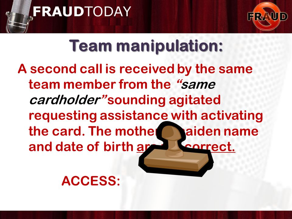 A second call is received by the same team member from the same cardholder sounding agitated requesting assistance with activating the card.
