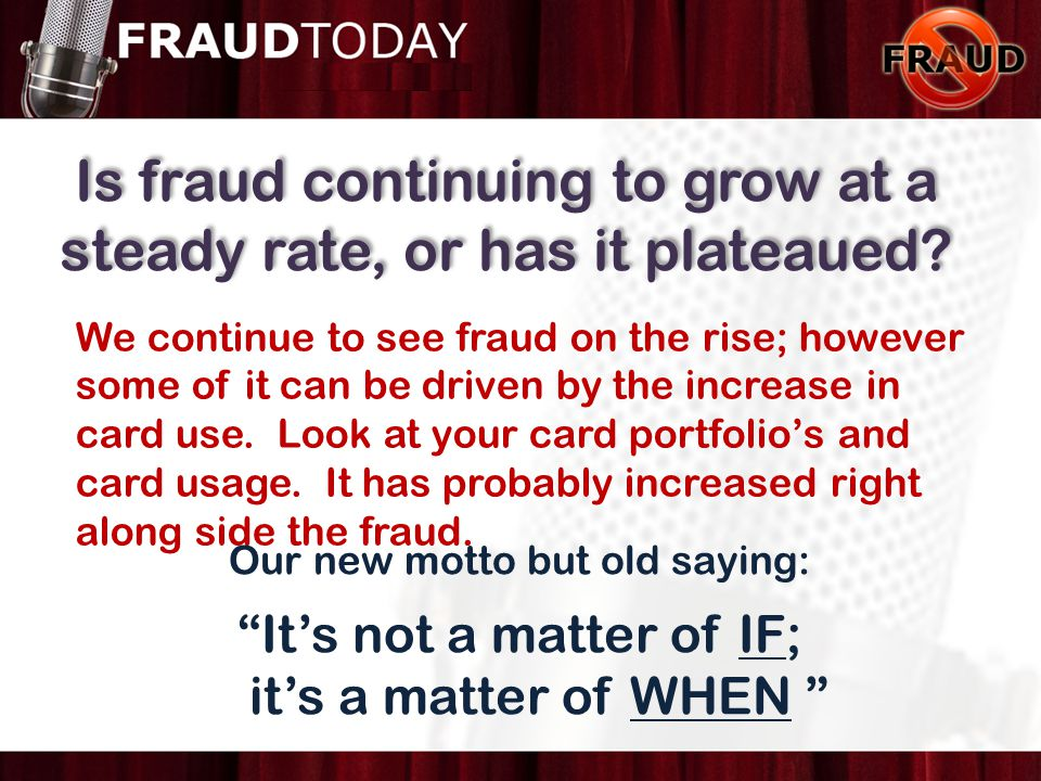 Is fraud continuing to grow at a steady rate, or has it plateaued.