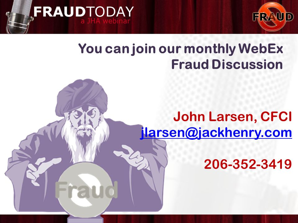 You can join our monthly WebEx Fraud Discussion John Larsen, CFCI