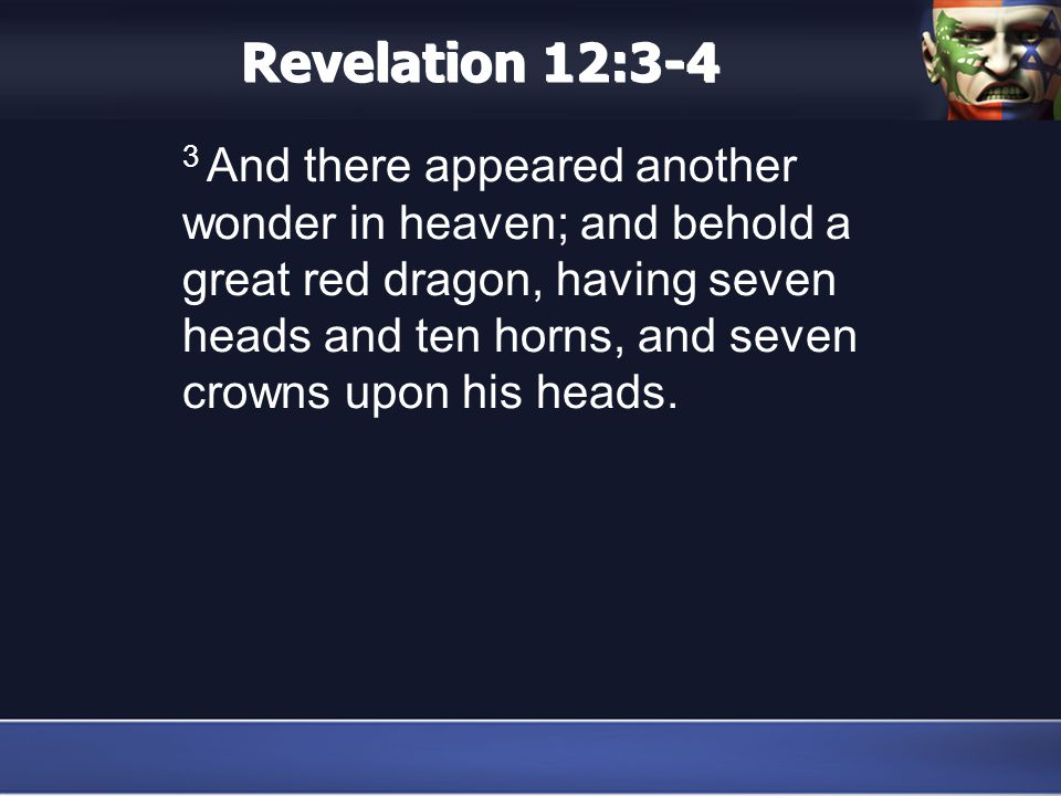 Revelation 12:3-4 3 And there appeared another wonder in heaven; and behold a great red dragon, having seven heads and ten horns, and seven crowns upon his heads.