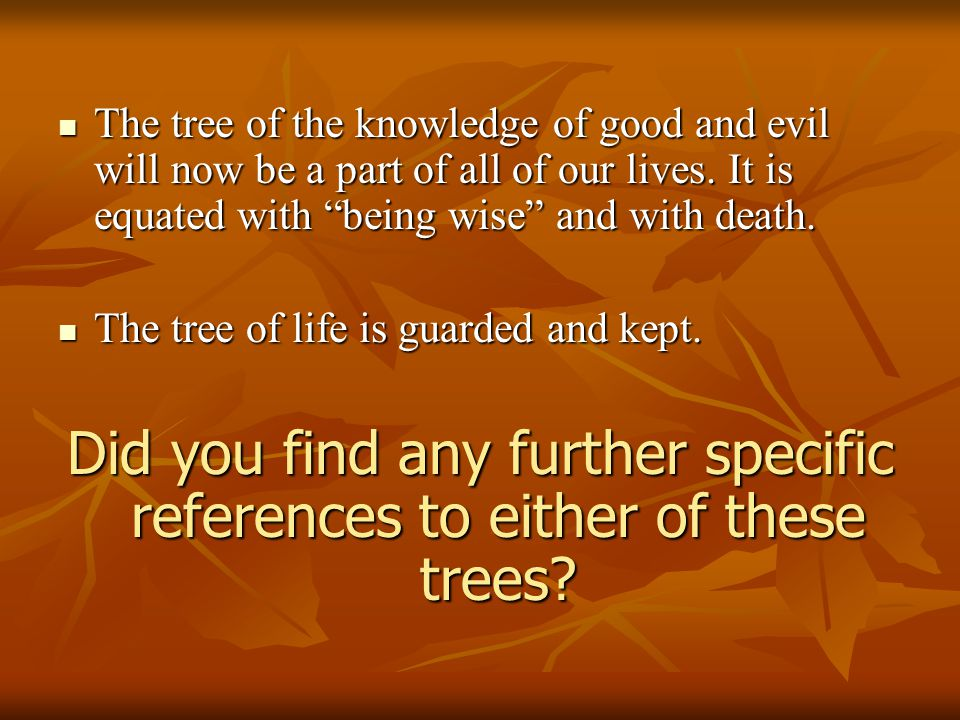 "The tree of the knowledge of good and evil will now be a part of all of our lives. It is equated with ""being wise"" and with death. The tree of the kno"