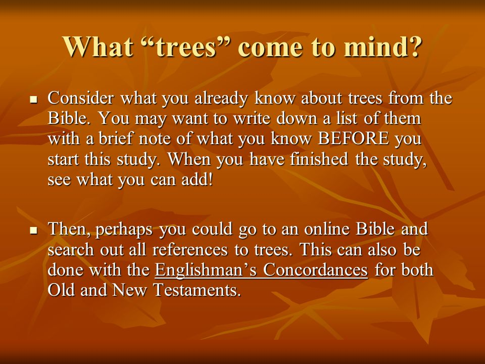"What ""trees"" come to mind? Consider what you already know about trees from the Bible. You may want to write down a list of them with a brief note of w"