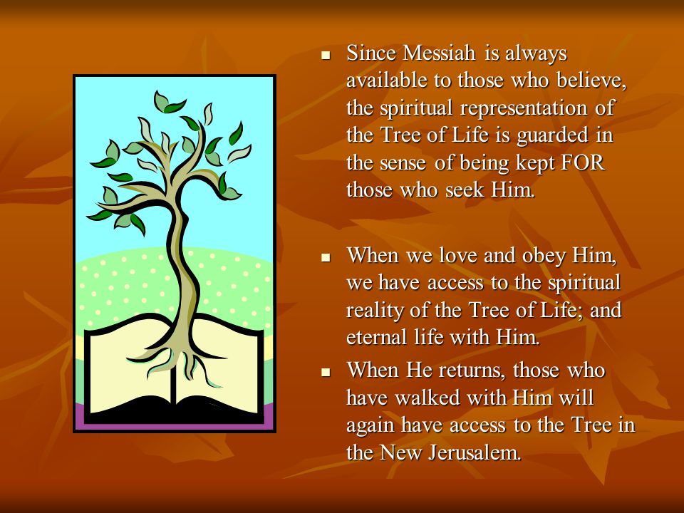 Since Messiah is always available to those who believe, the spiritual representation of the Tree of Life is guarded in the sense of being kept FOR tho