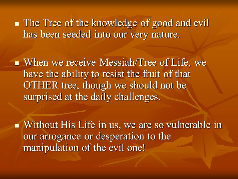 The Tree of the knowledge of good and evil has been seeded into our very nature. The Tree of the knowledge of good and evil has been seeded into our v