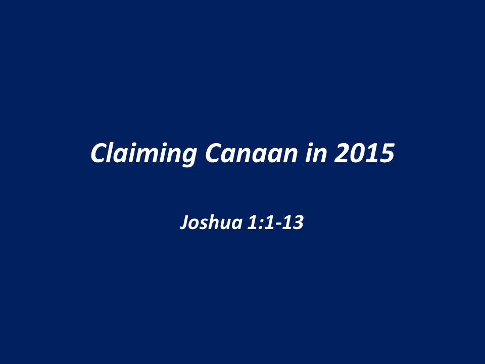 Claiming Canaan in 2015 Joshua 1:1-13