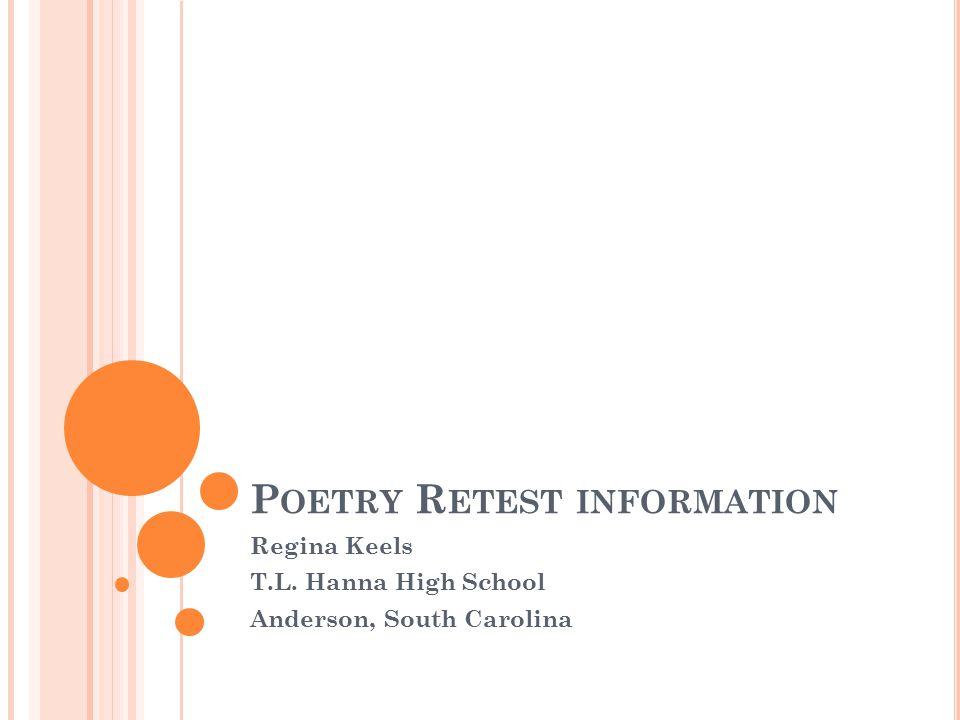 P OETRY R ETEST INFORMATION Regina Keels T.L. Hanna High School Anderson, South Carolina