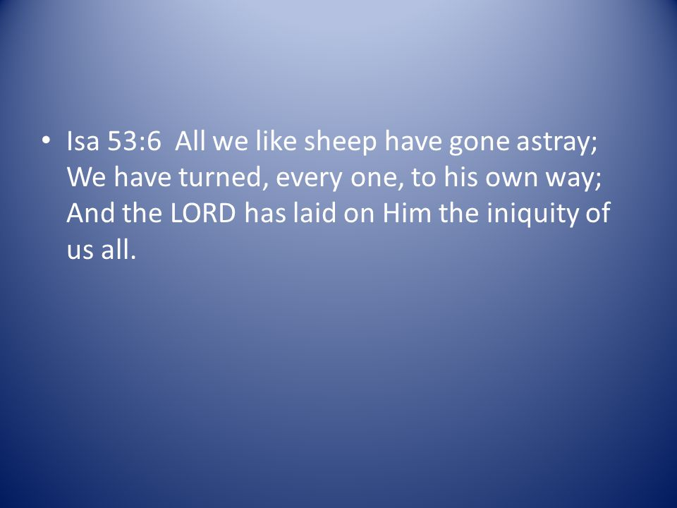 1Pe 2:25 For you were like sheep going astray, but have now returned to the Shepherd and Overseer of your souls.