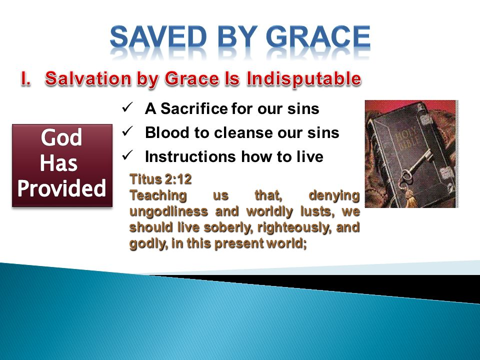 A Sacrifice for our sins Blood to cleanse our sins Instructions how to live Titus 2:12 Teaching us that, denying ungodliness and worldly lusts, we should live soberly, righteously, and godly, in this present world;