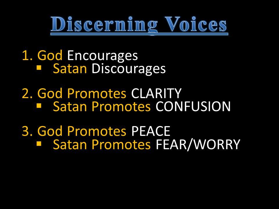 1.God Encourages  Satan Discourages 2.God Promotes CLARITY  Satan Promotes CONFUSION 3.God Promotes PEACE  Satan Promotes FEAR/WORRY