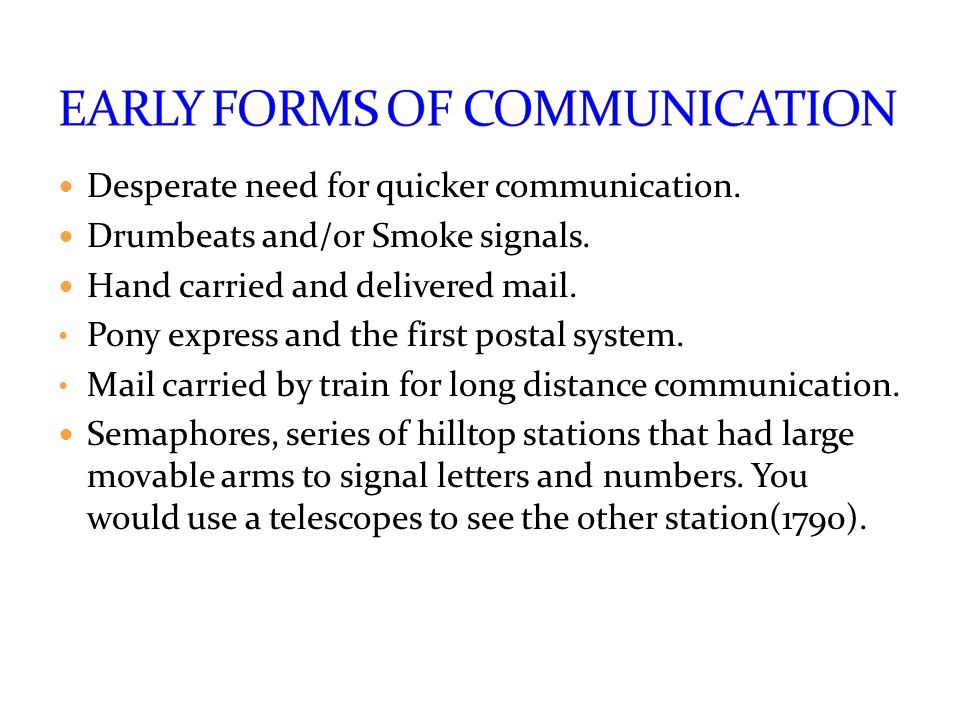 Desperate need for quicker communication. Drumbeats and/or Smoke signals.