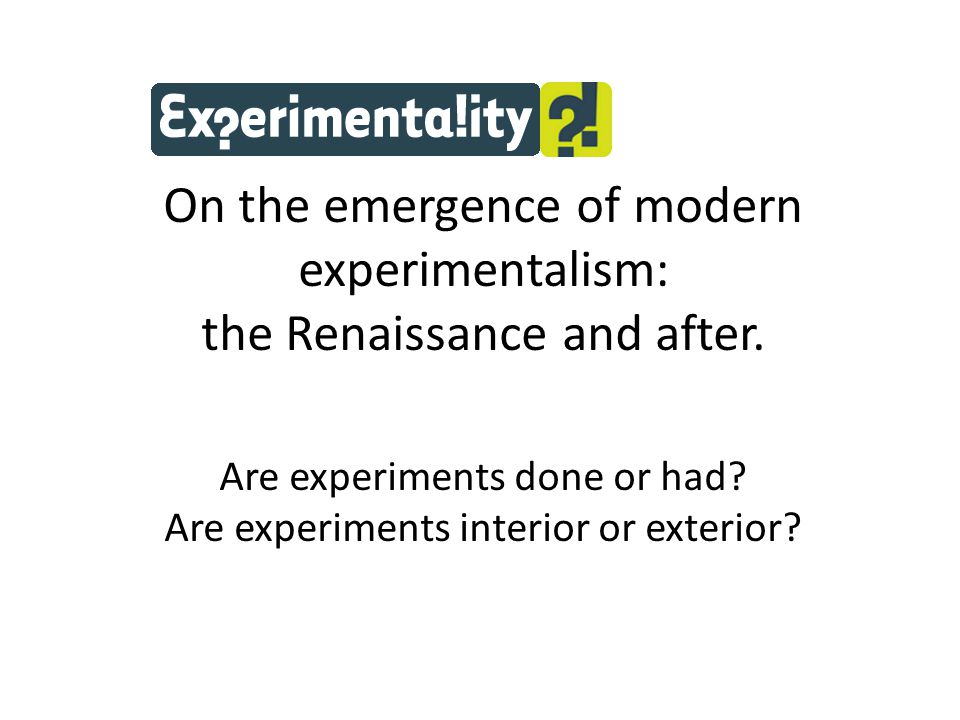 On the emergence of modern experimentalism: the Renaissance and after.