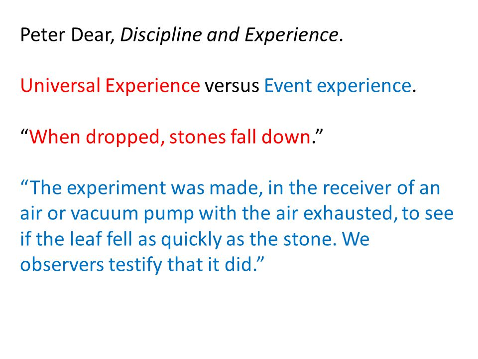 """Peter Dear, Discipline and Experience. Universal Experience versus Event experience. """"When dropped, stones fall down."""" """"The experiment was made, in th"""