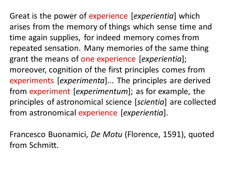 Great is the power of experience [experientia] which arises from the memory of things which sense time and time again supplies, for indeed memory come