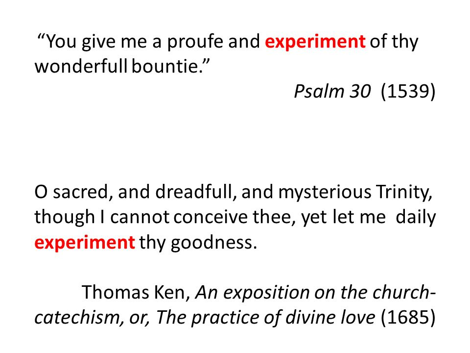 """""""You give me a proufe and experiment of thy wonderfull bountie."""" Psalm 30 (1539) O sacred, and dreadfull, and mysterious Trinity, though I cannot conc"""